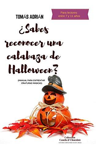 ¿Sabes reconocer una calabaza de Halloween?: Manual para enfrentar criaturas mágicas (Historias cortas para noches largas nº 3) (Spanish Edition) (Halloween Calabazas Para)