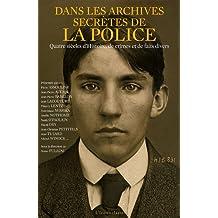 Dans les archives secrètes de la police : Quatres siècles d'Histoire, de crimes et de faits divers