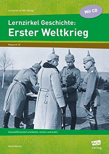 Lernzirkel Geschichte: Erster Weltkrieg: binnendifferenziert erarbeiten, sichern und testen (8. bis 10. Klasse) (Lernzirkel im AOL-Verlag)