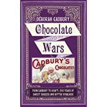 Chocolate Wars: From Cadbury to Kraft: 200 years of Sweet Success and Bitter Rivalry: Written by Deborah Cadbury, 2010 Edition, (1st UK edition) Publisher: HarperPress [Hardcover]