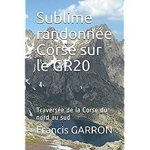 Sublime randonnée Corse sur le GR20: Traversée de la Corse du nord au sud