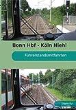 Bonn Hbf - Köln Niehl Sebastianstraße - Führerstandsmitfahrten [Alemania] [DVD]