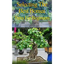 Selecting the Best Bonsai Trees for Beginners: Bonsai Trees for Beginners Available for Sale (English Edition)