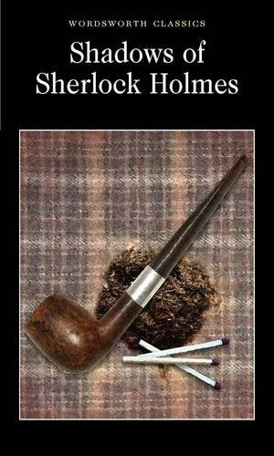 Shadows of Sherlock Holmes (Wordsworth Classics)