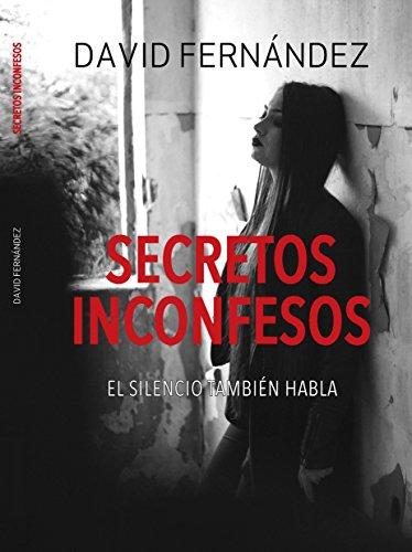 Secretos inconfesos: El silencio tambien habla leer libros online gratis en español