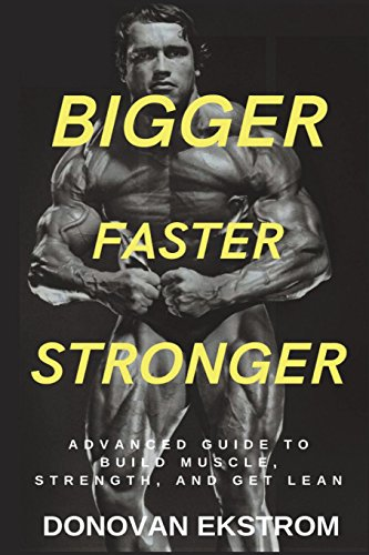 BIGGER FASTER STRONGER ADVANCED GUIDE TO BUILD MUSCLE, STRENGTH AND GET LEAN