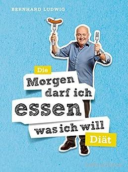 """Die """"Morgen darf ich essen, was ich will""""-Diät (Gräfe und Unzer Einzeltitel) von [Ludwig, Bernhard]"""