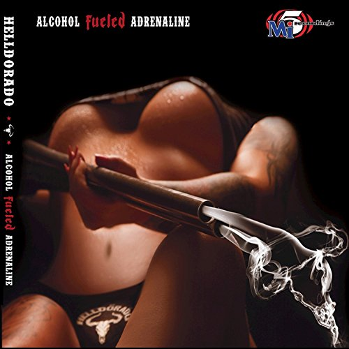 Alcohol Fueled Adrenaline [Explicit]