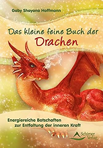 Das kleine feine Buch der Drachen: Energiereiche Botschaften zur Entfaltung