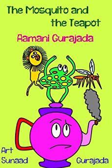 The Mosquito and the Teapot: Stories Written and Illustrated by Children (English Edition) de [Gurajada, Aamani]
