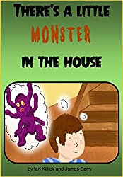 There's a little monster in the house ( A 3-5 year old rhyming book)
