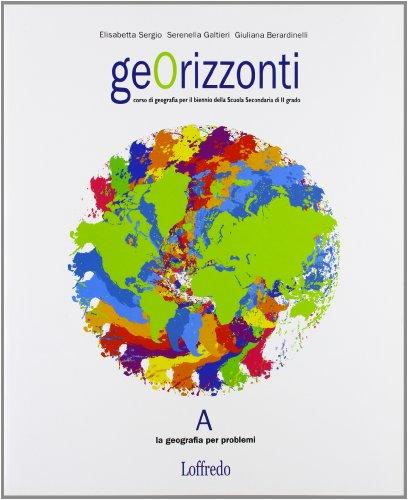 Georizzonti. Corso di geografia. Vol. unico. Per il biennio delle Scuole superiori