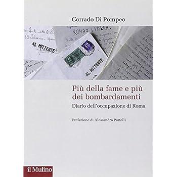 Più Della Fame E Più Dei Bombardamenti. Diario Dell'occupazione Di Roma