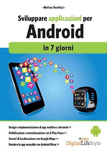 Sviluppare applicazioni per Android: in 7 giorni di Matteo Bonifazi