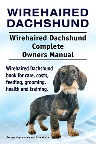 Wirehaired Dachshund. Wirehaired Dachshund Complete Owners Manual. Wirehaired Dachshund book for care, costs, feeding, grooming, health and training. por George Hoppendale