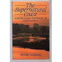The Supernatural Coast : Unexplained Mysteries of East Anglia