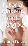 Tutorial Makeup Simple Hangout (English Edition)