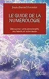 Le guide de la numérologie - Découvrez votre personnalité, vos talents et votre destin