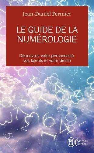 Le guide de la numérologie - Découvrez votre personnalité, vos talents et votre destin par Jean-Daniel Fermier