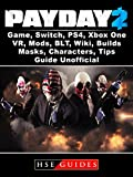PayDay 2 Game, Switch, PS4, Xbox One, VR, Mods, BLT, Wiki, Builds, Masks, Characters, Tips, Guide Unofficial (English Edition)