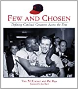 Few and Chosen Cardinals: Defining Cardinal Greatness Across the Eras by Tim McCarver (2005-04-01)