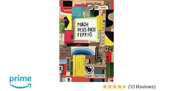 Mach dieses Buch fertig jetzt in Farbe: Amazon.de: Keri Smith: Bücher
