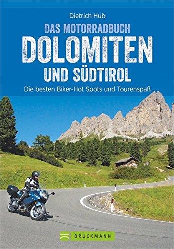 Das Motorradbuch Dolomiten und Südtirol: Die besten Biker-Hot Spots und Tourenspaß. Motorradtouren, Tagesauflüge, Panoramastraßen. Mit GPS-Daten zum Download. NEU 2019