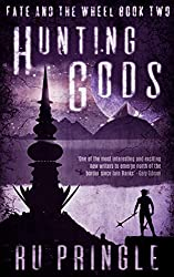 HUNTING GODS: the epic world established in 'A Time of Ashes' just got darker and more intense. (Fate and the Wheel Book 2)