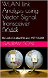 WLAN link Analysis using Vector Signal Transceiver 5644R: Based on LabVIEW and VST 5644R (052018) (English Edition)