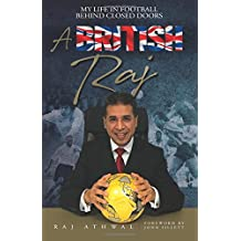A British Raj: My Life In Football Behind Closed Doors