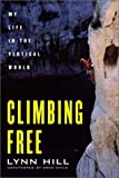 Climbing Free: My Life in the Vertical World by Lynn Hill (2002-05-05)