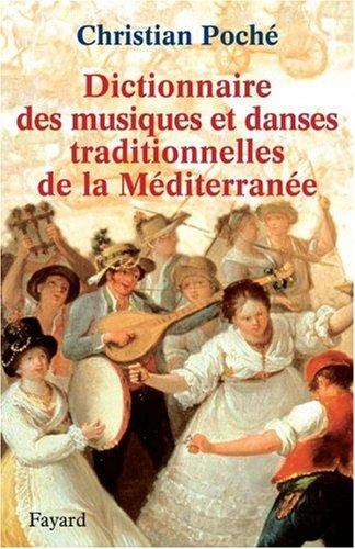 Dictionnaire des musiques et des danses traditionnelles de la Méditerranée par Christian Poché