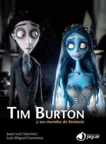 Tim Burton : y sus mundos de fantasía por Luis Miguel Carmona Barguilla, Juan Luis Sánchez González