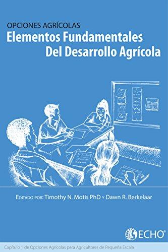 Elementos fundamentales del desarrollo agrícola: Capítulo 1 de Opciones Para los Agricultores de Pequeña Escala
