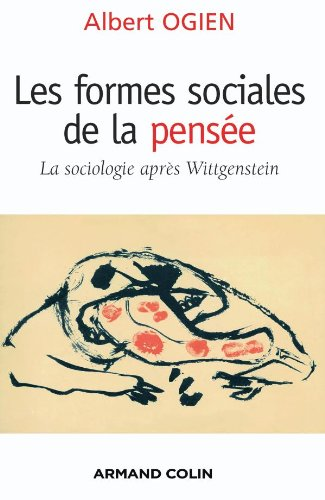 Les formes sociales de la pensée: La sociologie après Wittgenstein par Albert Ogien