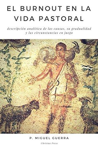 EL BURNOUT EN LA VIDA PASTORAL: descripción analítica de las causas, su gradualidad y las circunstancias en juego por P. Miguel Guerra