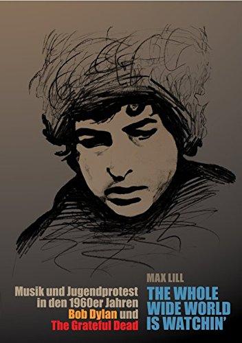is watchin': Musik und Jugendprotest in den 1960er Jahren - Bob Dylan und The Grateful Dead (Wissenschaftliche Reihe) ()