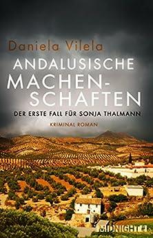 Andalusische Machenschaften: Der erste Fall für Sonja Thalmann (Ein-Sonja-Thalmann-Krimi 1)