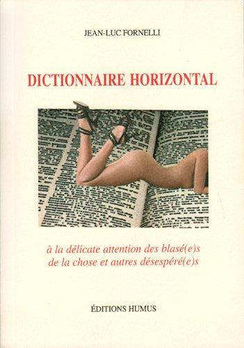 Dictionnaire horizontal : A la délicate attention des blasé(e)s de la chose et autres désespéré(s) par Jean-Luc Fornelli