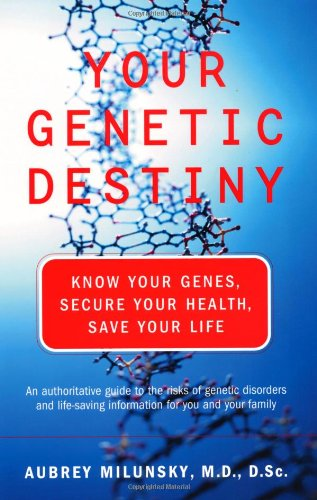 Your Genetic Destiny: Know Your Genes, Secure Your Health, Save Your Life