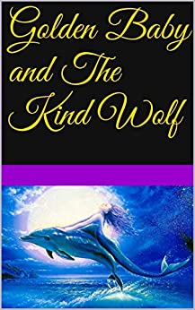 Golden Baby and The Kind Wolf by [Prakash, Jeevan]