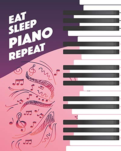 "Eat Sleep Piano Repeat: - Lined Notebook, Diary, Log & Journal - Gift for Pianist, Girls, Teens and Women (8""x10"" 120 Pages)"