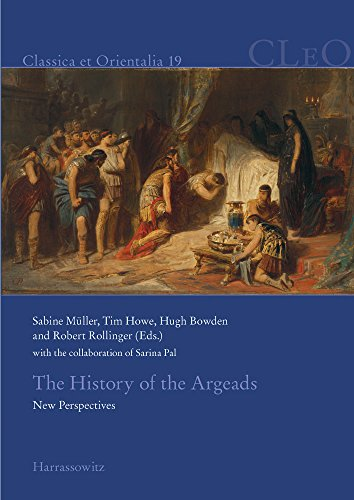 The History of the Argeads: New Perspectives. With the collaboration of Sarina Pal (Classica et Orientalia, Band 19)