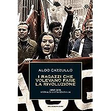 I ragazzi che volevano fare la rivoluzione: 1968-1978: storia di Lotta continua