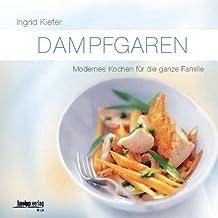 Dampfgaren: Modernes Kochen für die ganze Familie von Ingrid Kiefer (10. Mai 2011) Gebundene Ausgabe