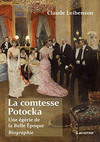 La comtesse Potocka: Une égérie de la Belle-Epoque. par Claude Leibenson