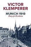 Munich 1919: Diary of a Revolution by Victor Klemperer(2017-07-11) - Victor Klemperer