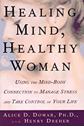 Healing Mind, Healthy Woman: Using the Mind-Body Connection to Manage Stress and Take Control of Your Life by Alice D. Domar (1996-12-31)