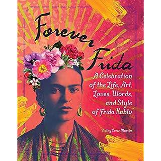 Forever Frida: A Celebration of the Life, Art, Loves, Words, and Style of Frida Kahlo