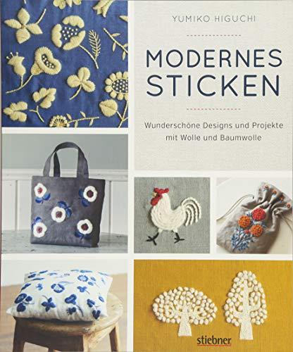 Modernes Sticken: Wunderschöne Designs und Projekte mit Wolle und Baumwolle